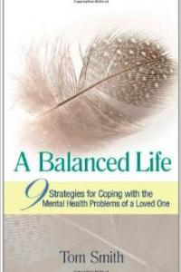 A Balanced Life: 9 Strategies for Coping with the Mental Health Problems of a Loved One